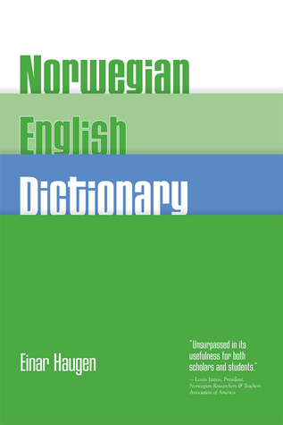 Norwegian-English Dictionary: A Pronouncing and Translating Dictionary of Modern Norwegian (Bokmåland Nynorsk) with a Historical and Grammatical Introduction