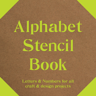 Alphabet Stencil Book: Letters  Numbers for all Craft  Design Projects