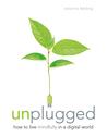 Unplugged: The Essential Digital Detox Plan