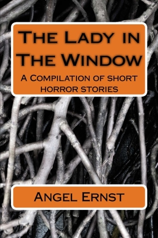 The Lady in The Window A compilation of short Horror stories