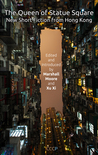 The Queen of Statue Square: New Short Fiction from Hong Kong
