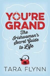 You're Grand The Irish Woman's Secret Guide to Life