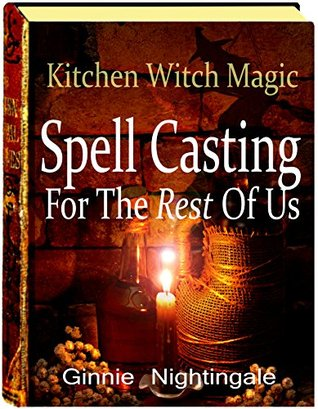 Spell Casting For The Rest Of Us: Kitchen Witch Magic
