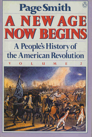 A New Age Now Begins: A People's History of the American Revolution, Vol 2