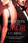 Conquista o Teu Amor by J.C. Reed