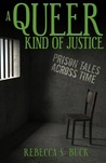 A Queer Kind of Justice by Rebecca S. Buck