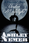 Under The Moonlight by Ashley Nemer