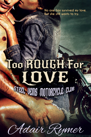 Too Rough For Love (Steel Veins MC, #1) by Adair Rymer