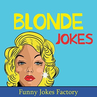 Funny Jokes: Blonde Jokes: Hilarious Blonde Jokes, Dumb Blonde Jokes, Puns, Comedy, and Humor