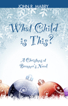 What Child Is This?: A Christmas at Bremmer's Novel