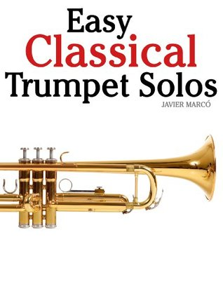Easy Classical Trumpet Solos: Featuring music of Bach, Brahms, Pachelbel, Handel and other composers