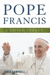 Pope Francis: A Living Legacy