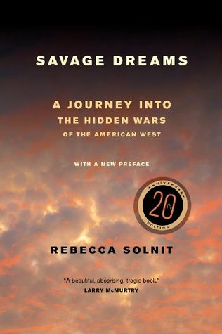 Ebook Savage Dreams: A Journey into the Hidden Wars of the American West by Rebecca Solnit read!