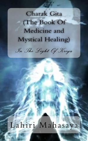 Charak Gita (The Book Of Medicine and Mystical Healing): In The Light Of Kriya