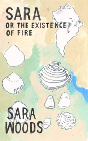Ebook Sara, or The Existence of Fire by Sara June Woods read!