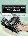 The NaNoWriMo Workbook (Fiction Attic Press Workbooks for Writers)