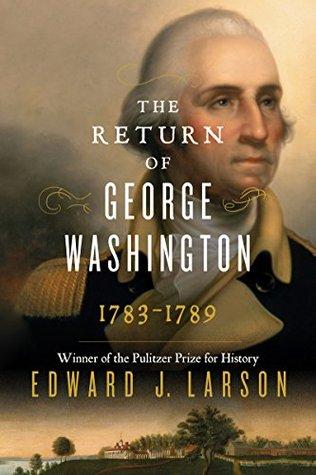 The Return of George Washington: Uniting the States, 1783-1789