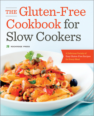 The Gluten-Free Cookbook for Slow Cookers: A Delicious Variety of Easy Gluten-Free Recipes for Every Meal