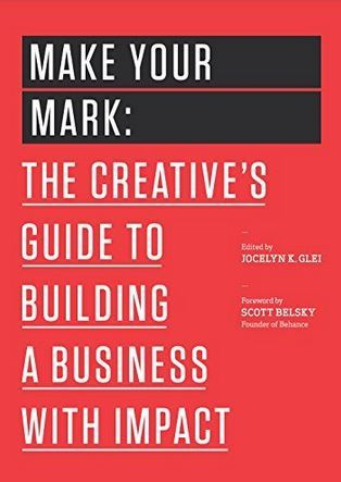 make your mark- the creative's guide to building a business with impact-jocelyn glei-marketing, creativity books-www.ifiweremarketing.com