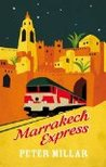 Marrakech Express: On and Off The Rails in The Sultans' Kingdom