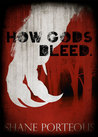 How Gods Bleed by Shane Porteous