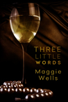 Three Little Words by Maggie Wells