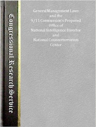 General Management Laws and the 9/11 Commission's Proposed Office of National Intelligence Director and National Counterterrorism Center