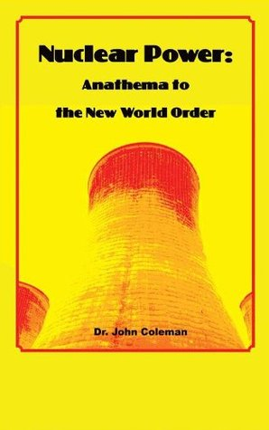 Nuclear Power: Anathema to the New World Order