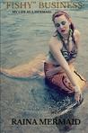 """Fishy"" Business: My Life as a Mermaid"