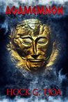 Agamemnon Must Die by Hock G. Tjoa
