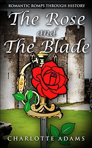 THE ROSE AND THE BLADE (Series: Very Romantic Romps through History, Book 1)