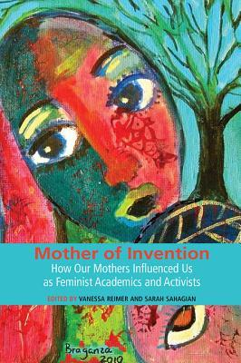 Mother of Invention: How Our Mothers Influenced Us as Feminist Academics and Activists