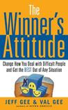The Winner's Attitude: Change How You Deal with Difficult People and Get the Best Out of Any Situation