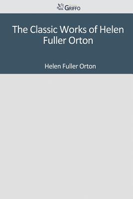The Classic Works of Helen Fuller Orton