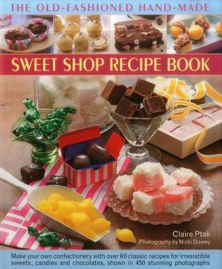 Download and Read online The Old-Fashioned Hand-Made Sweet Shop Recipe Book books