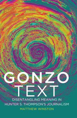 Gonzo Text: Disentangling Meaning in Hunter S. Thompson's Journalism