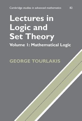 Cambridge Studies in Advanced Mathematics, Volume 82: Lectures in Logic and Set Theory, Volume 1: Mathematical Logic