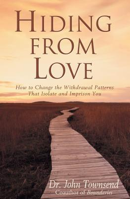 Hiding from Love: How to Change the Withdrawal Patterns That Isolate and Imprison You