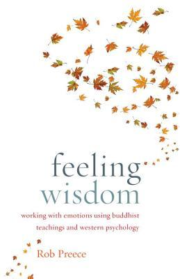 Feeling Wisdom: Working with Emotions Using Buddhist Teachings and Western Psychology