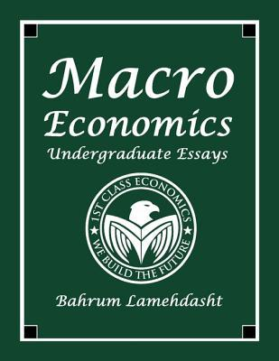 macroeconomics undergraduate essays by bahrum lamehdasht