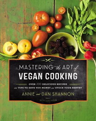 Mastering the Art of Vegan Cooking: Over 200 Delicious Recipes and Tips to Save You Money and Stock Your Pantry