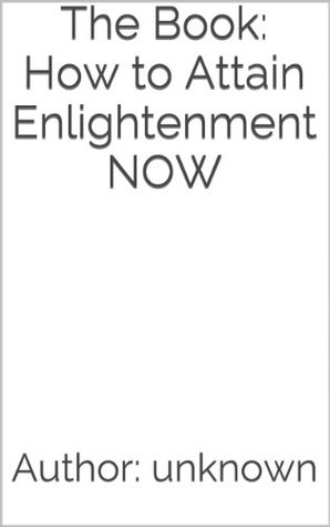 The Book: How to Attain Enlightenment Now