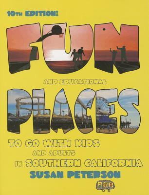 Fun and Educational Places to Go with Kids and Adults in Southern California: A Comprehensive Guide to Los Angeles, Orange, Riverside, San Bernardino, San Diego, Santa Barbara, and Ventura Counties