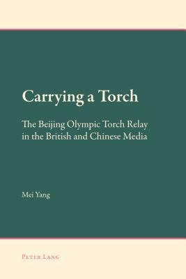 Carrying a Torch: The Beijing Olympic Torch Relay in the British and Chinese Media