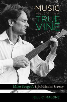 Music from the True Vine: Mike Seeger's Life & Mus...
