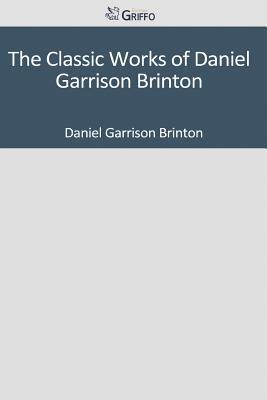 The Classic Works of Daniel Garrison Brinton