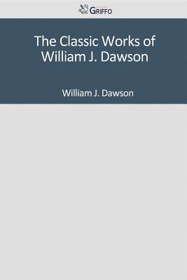The Classic Works of William J. Dawson
