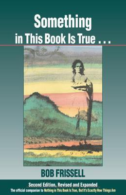 Something in This Book is True... by Bob Frissell