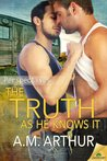 The Truth as He Knows It by A.M. Arthur