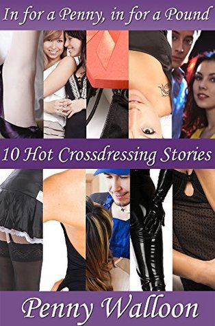 In for a Penny, in for a Pound: Ten hot and naughty crossdressing stories